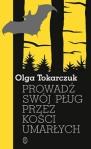 Olga Tokarczuk Prowadź swój płóg przez kościumarłych