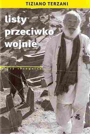 Tiziano Terzani - Listy przeciwko wojnie